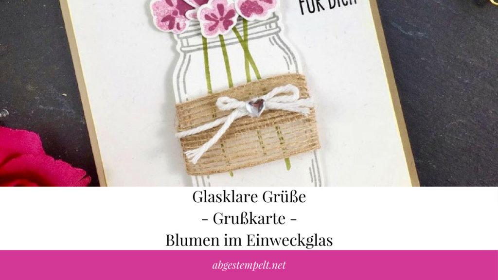 abgestempelt.net Glasklare Grüße - Grußkarte Blumen im Einweckglas Blogvorschaubild
