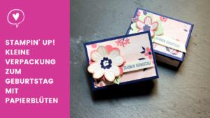Blogpost Stampin' Up! kleine Verpackung zum Geburtstag mit Papierblüten