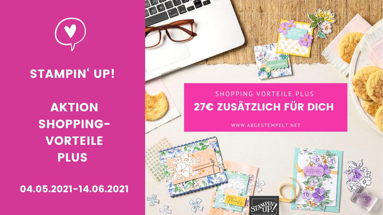 Stampin Up Shopping Vorteile plus 27€ 2021 MaiJuni